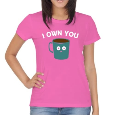 T-Shirt I own you
