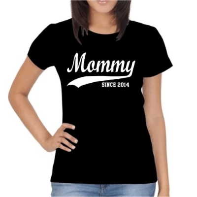 T-Shirt Mommy Since