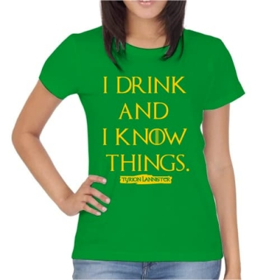 T-Shirt I drink and I know thinks