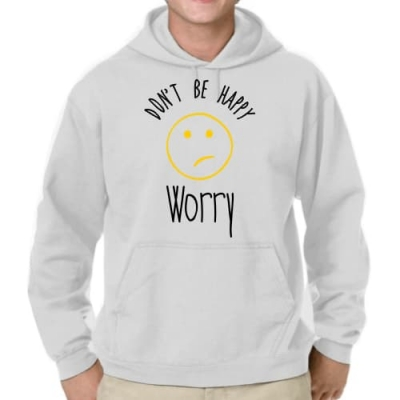 T-Shirt Don't be Happy... Worry!