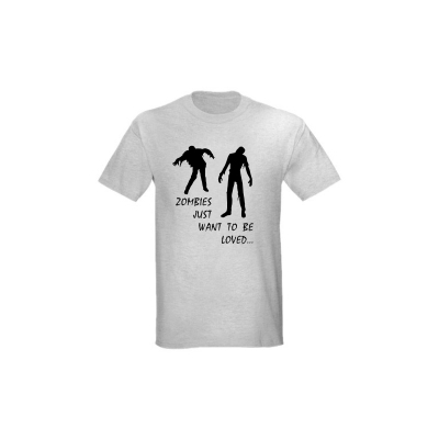 T-Shirt Zombies Just Want to be Loved